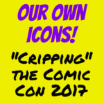 Cripping the Comic Con 2017