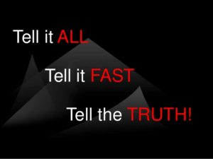 "red and white text that reads ""Tell it all, Tell it Fast, Tell the truth"""