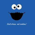 """blue background with white eyes and smile of Cookie monster, words read """"Don't stress, eat cookies"""""""