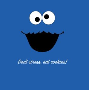 "blue background with white eyes and smile of Cookie monster,  words read ""Don't stress, eat cookies"""