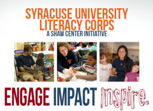Syracuse University Literacy Corps: A Shaw Center Initiative, three pictures with college students working with elementary students and below the pictures interesting graphic text that reads: Engage Impact Inspire
