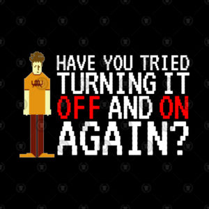 "Old school computer font ""Have you tried turning it off and on again?"" with highly pixelated image of IT Crowd tv show character"